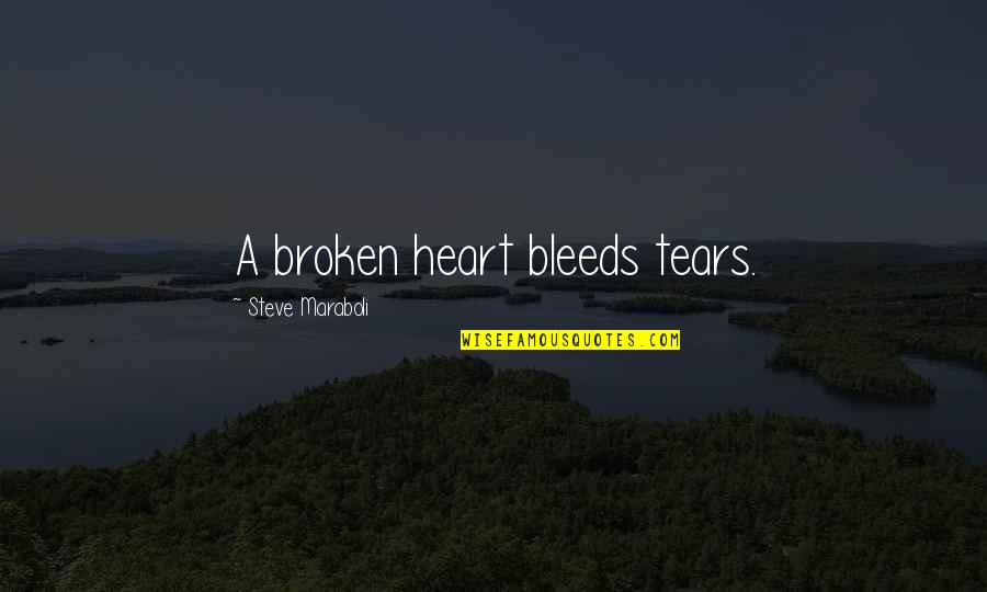 Brian Tracy Objection Handling Quotes By Steve Maraboli: A broken heart bleeds tears.