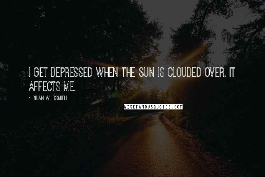 Brian Wildsmith quotes: I get depressed when the sun is clouded over. It affects me.