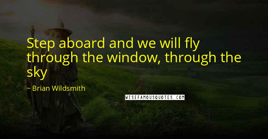 Brian Wildsmith quotes: Step aboard and we will fly through the window, through the sky