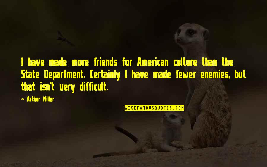 Bricka Quotes By Arthur Miller: I have made more friends for American culture
