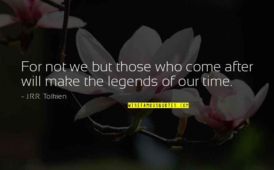 Bricka Quotes By J.R.R. Tolkien: For not we but those who come after
