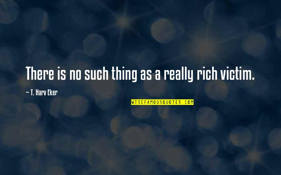 Bricka Quotes By T. Harv Eker: There is no such thing as a really