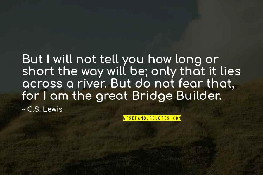 Bridge Builder Quotes By C.S. Lewis: But I will not tell you how long