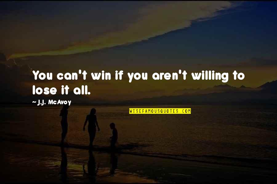 Bridge Builder Quotes By J.J. McAvoy: You can't win if you aren't willing to