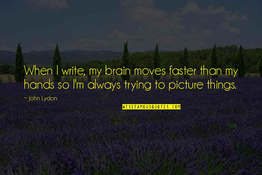 Bridge Builder Quotes By John Lydon: When I write, my brain moves faster than