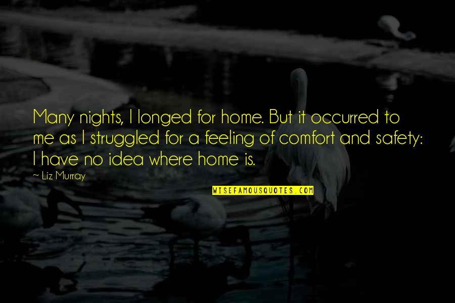 Bridge Builder Quotes By Liz Murray: Many nights, I longed for home. But it
