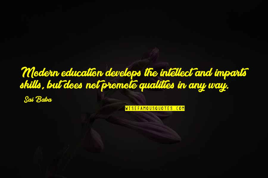 Bridge Builder Quotes By Sai Baba: Modern education develops the intellect and imparts skills,
