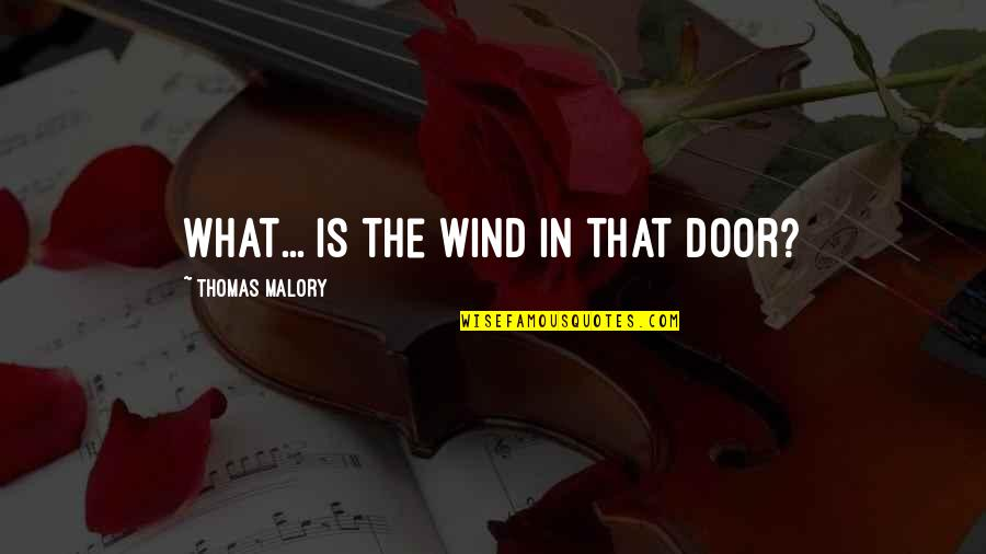 Bridge Builder Quotes By Thomas Malory: What... is the wind in that door?