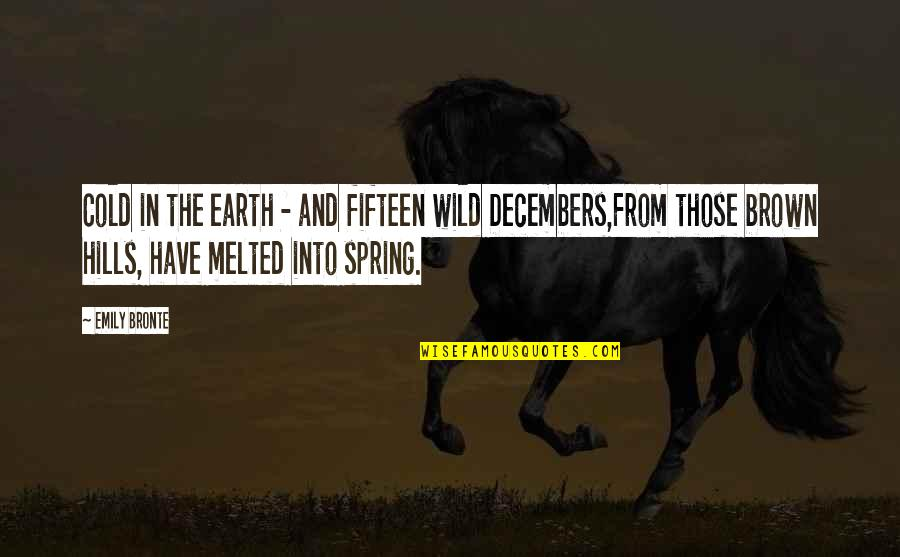 Bridget Willard Quotes By Emily Bronte: Cold in the earth - and fifteen wild