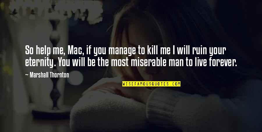Bridget Willard Quotes By Marshall Thornton: So help me, Mac, if you manage to