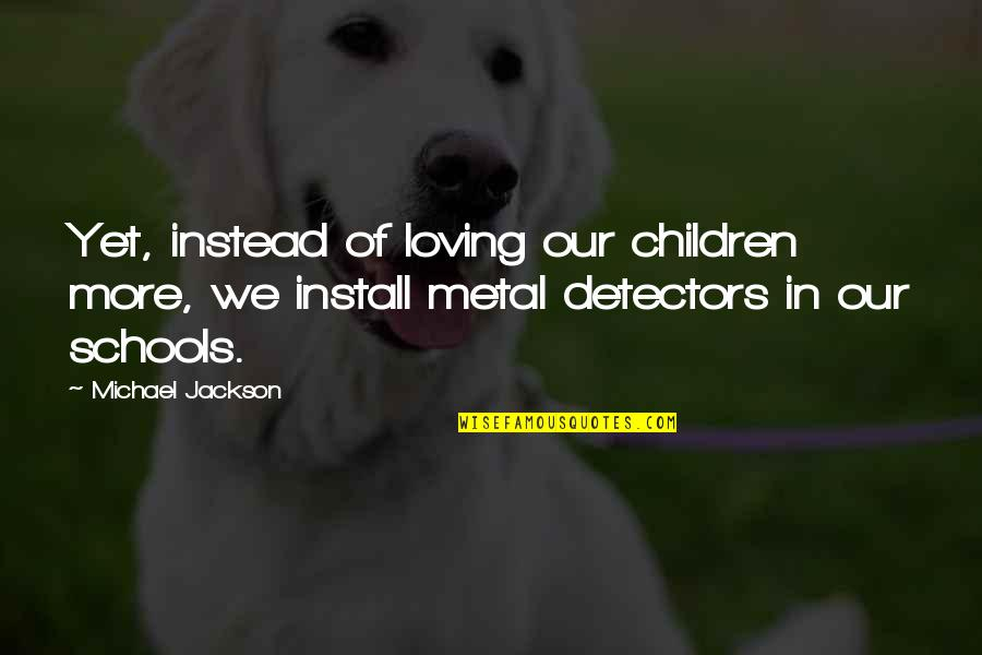Bridget Willard Quotes By Michael Jackson: Yet, instead of loving our children more, we