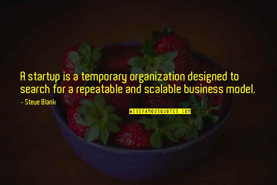 Bridget Willard Quotes By Steve Blank: A startup is a temporary organization designed to