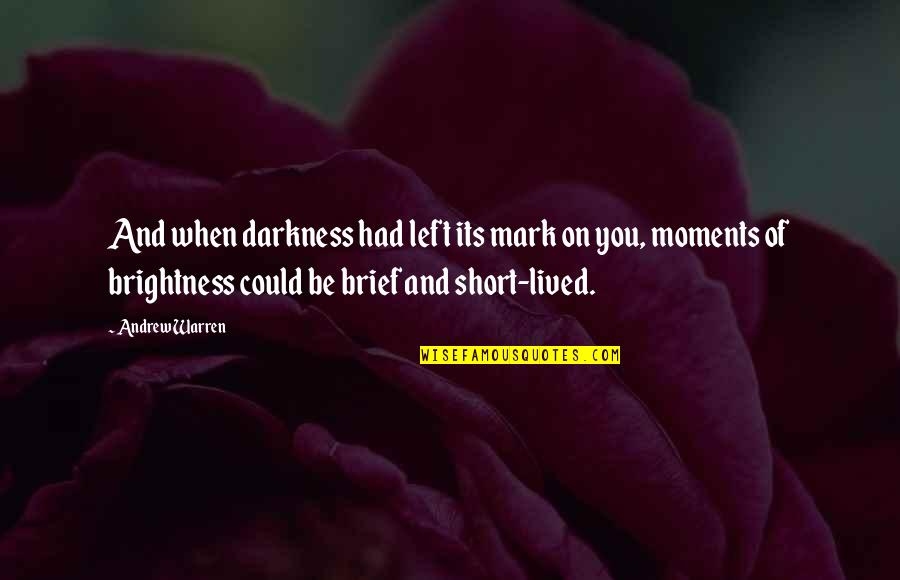 Brief Moments Quotes By Andrew Warren: And when darkness had left its mark on