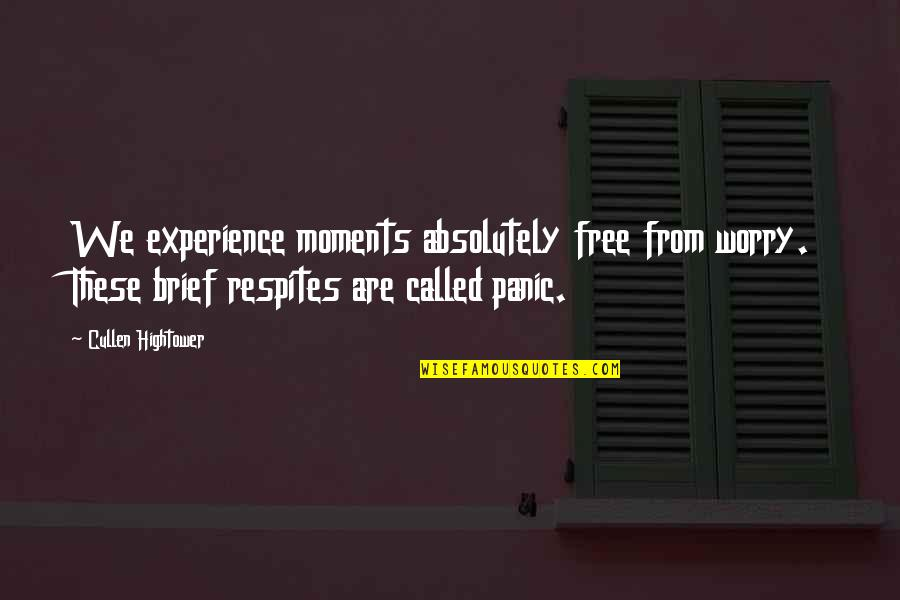 Brief Moments Quotes By Cullen Hightower: We experience moments absolutely free from worry. These