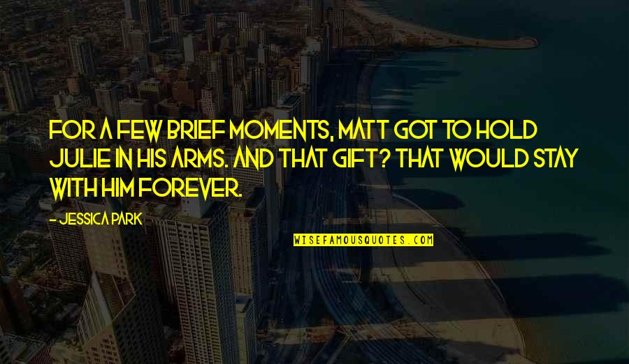 Brief Moments Quotes By Jessica Park: For a few brief moments, Matt got to