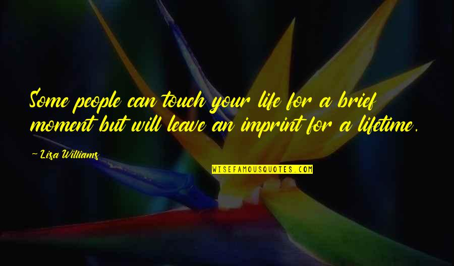 Brief Moments Quotes By Lisa Williams: Some people can touch your life for a