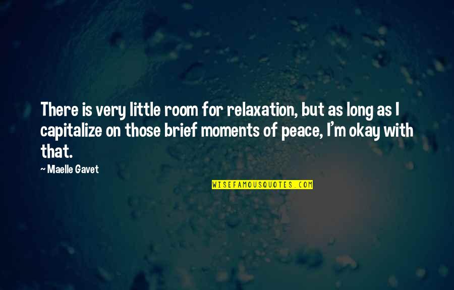 Brief Moments Quotes By Maelle Gavet: There is very little room for relaxation, but