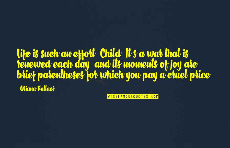 Brief Moments Quotes By Oriana Fallaci: Life is such an effort, Child. It's a