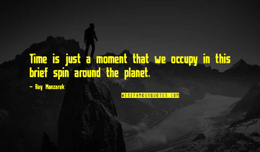 Brief Moments Quotes By Ray Manzarek: Time is just a moment that we occupy