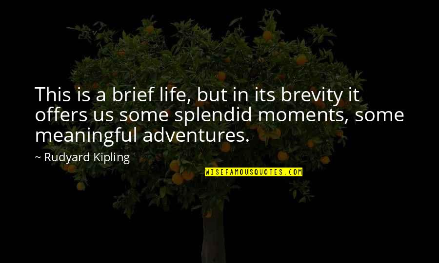 Brief Moments Quotes By Rudyard Kipling: This is a brief life, but in its