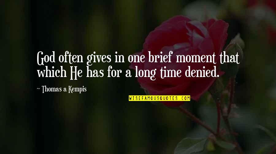 Brief Moments Quotes By Thomas A Kempis: God often gives in one brief moment that