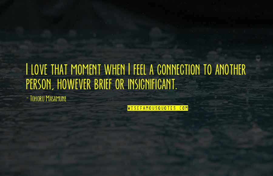Brief Moments Quotes By Tohoru Masamune: I love that moment when I feel a