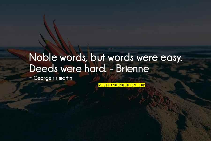 Brienne Quotes By George R R Martin: Noble words, but words were easy. Deeds were