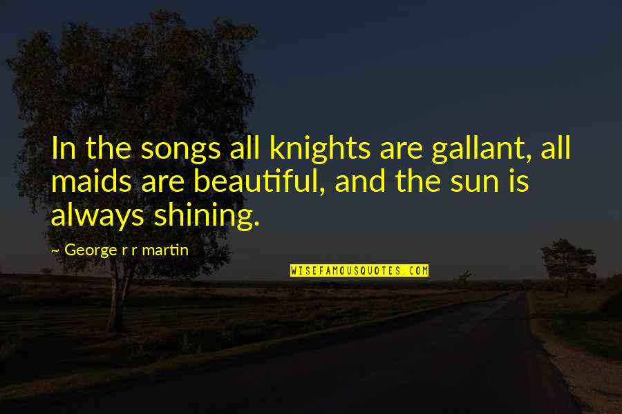 Brienne Quotes By George R R Martin: In the songs all knights are gallant, all
