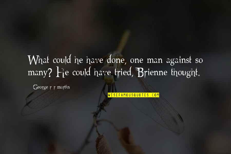 Brienne Quotes By George R R Martin: What could he have done, one man against
