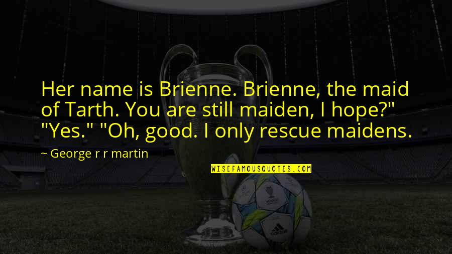 Brienne Quotes By George R R Martin: Her name is Brienne. Brienne, the maid of
