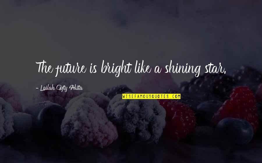 Bright Outlook Quotes By Lailah Gifty Akita: The future is bright like a shining star.