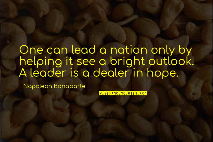 Bright Outlook Quotes By Napoleon Bonaparte: One can lead a nation only by helping