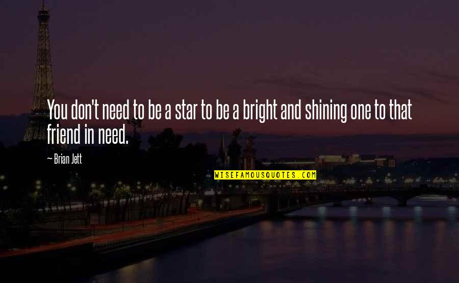 Bright Shining Star Quotes By Brian Jett: You don't need to be a star to