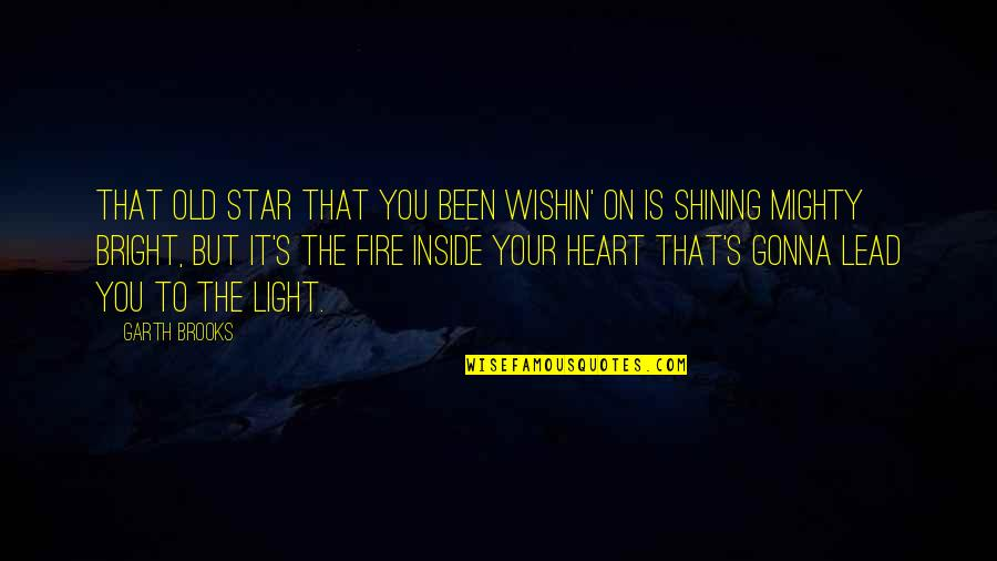 Bright Shining Star Quotes By Garth Brooks: That old star that you been wishin' on