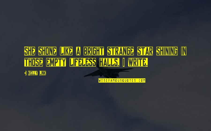 Bright Shining Star Quotes By Kelly Link: She shone like a bright strange star shining