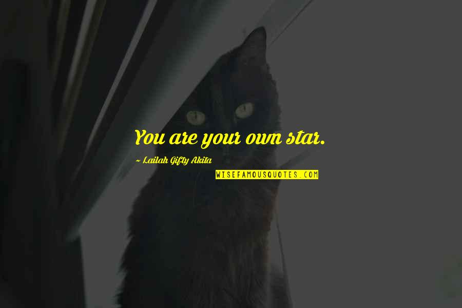 Bright Shining Star Quotes By Lailah Gifty Akita: You are your own star.