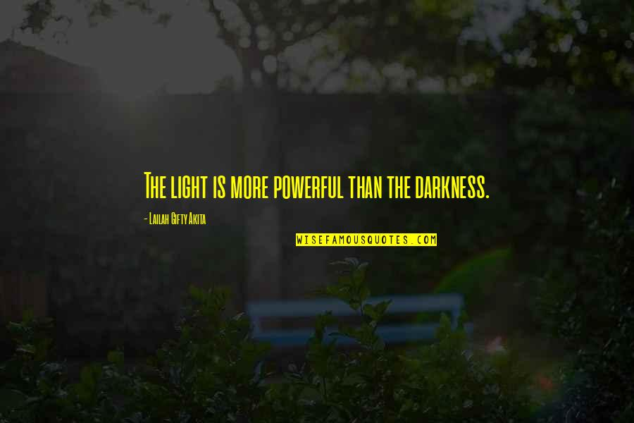 Bright Shining Star Quotes By Lailah Gifty Akita: The light is more powerful than the darkness.