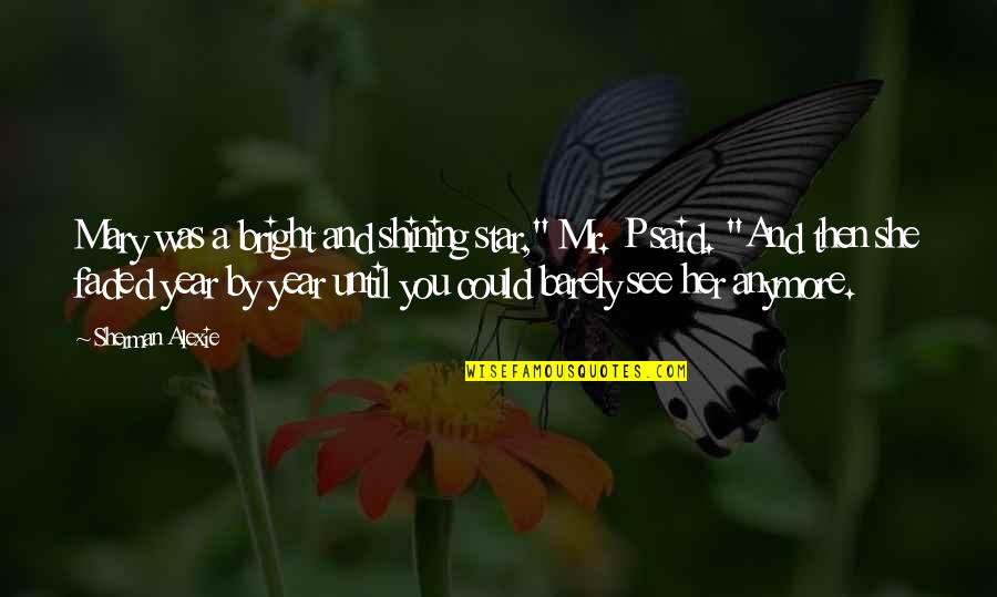 """Bright Shining Star Quotes By Sherman Alexie: Mary was a bright and shining star,"""" Mr."""