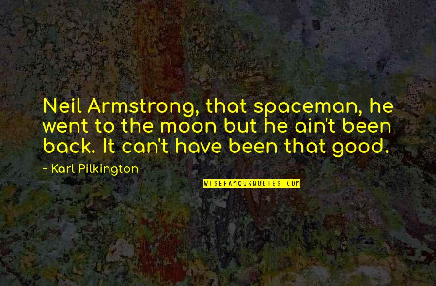 Brighten Her Day Quotes By Karl Pilkington: Neil Armstrong, that spaceman, he went to the