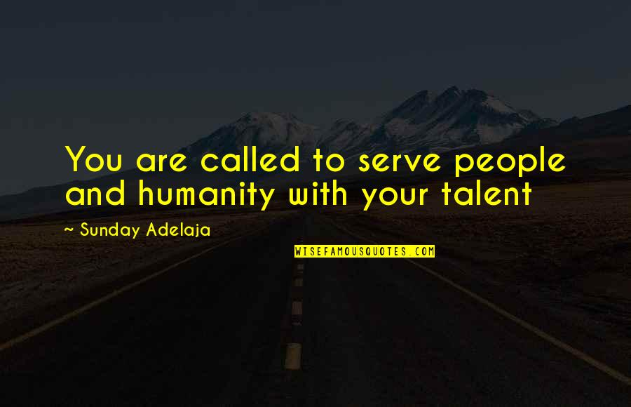 Brighten Her Day Quotes By Sunday Adelaja: You are called to serve people and humanity