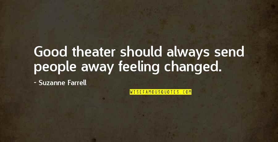 Brighten Her Day Quotes By Suzanne Farrell: Good theater should always send people away feeling