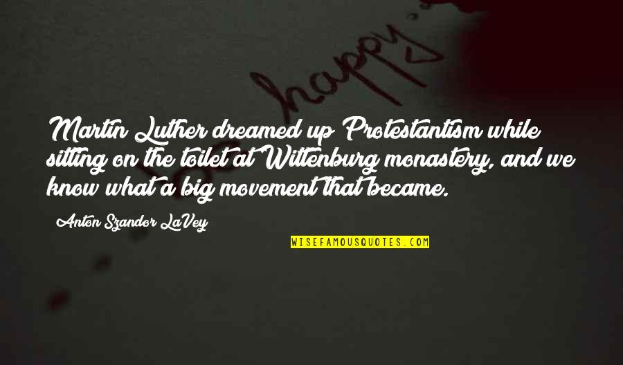 Brightening Life Quotes By Anton Szandor LaVey: Martin Luther dreamed up Protestantism while sitting on