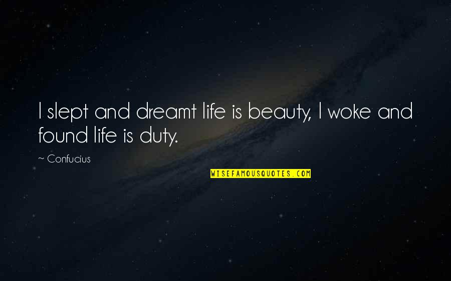 Brightening Life Quotes By Confucius: I slept and dreamt life is beauty, I