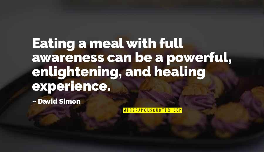 Brightening Life Quotes By David Simon: Eating a meal with full awareness can be