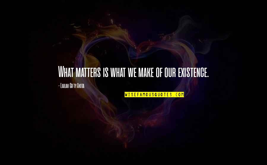 Brightening Life Quotes By Lailah Gifty Akita: What matters is what we make of our