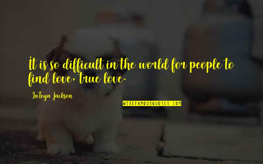 Brightening Life Quotes By LaToya Jackson: It is so difficult in the world for