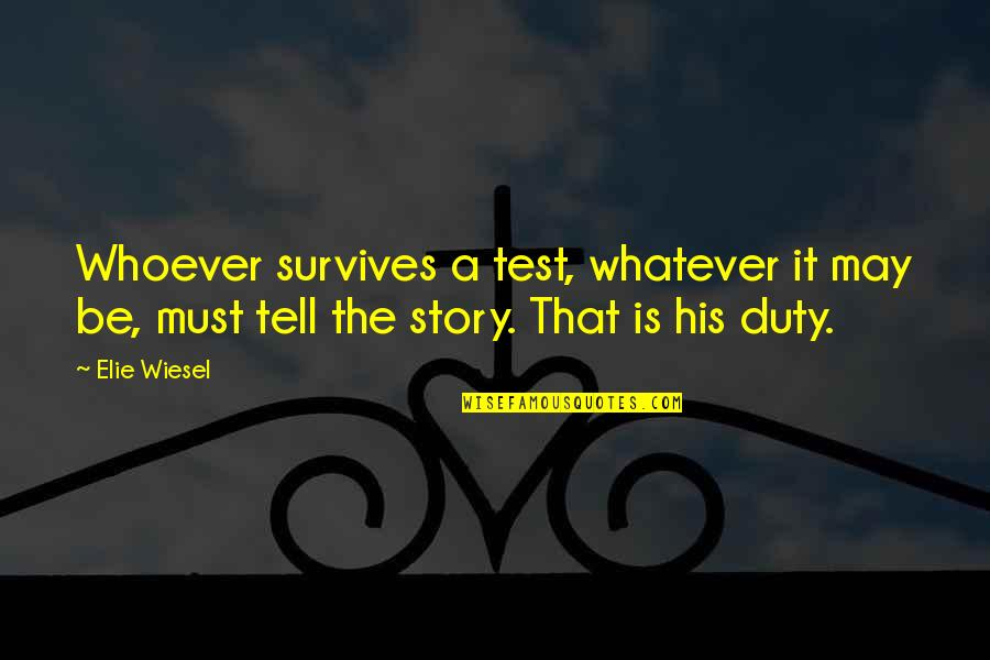 Brightens My Day Quotes By Elie Wiesel: Whoever survives a test, whatever it may be,