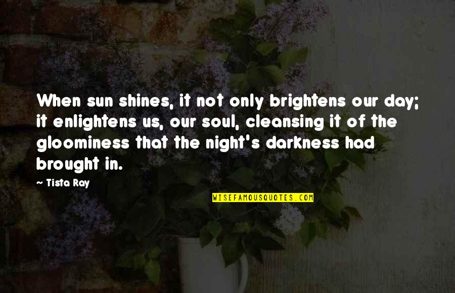 Brightens My Day Quotes By Tista Ray: When sun shines, it not only brightens our