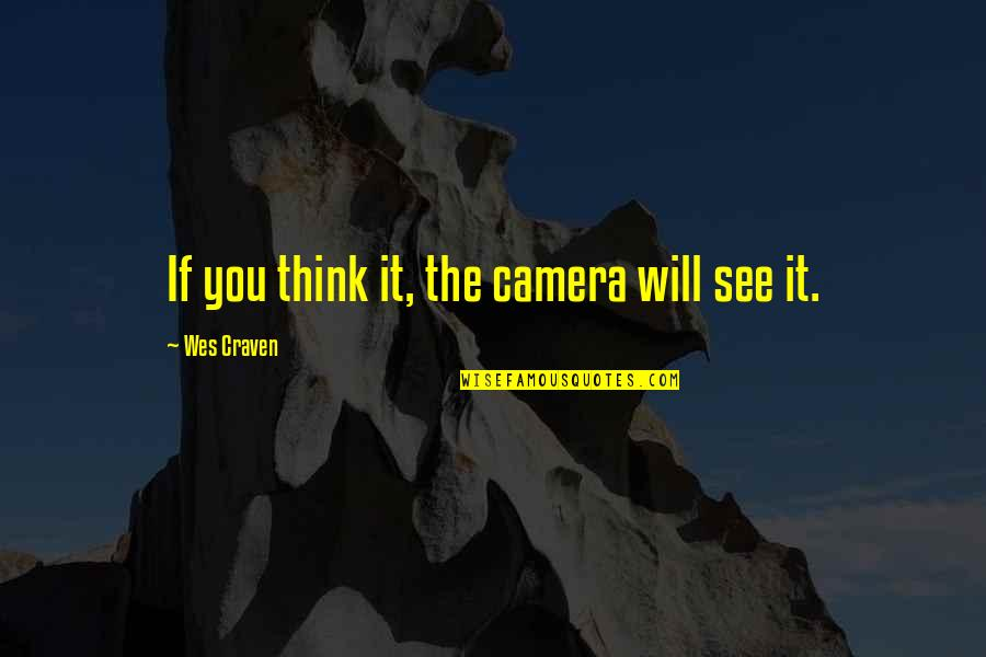 Brightens My Day Quotes By Wes Craven: If you think it, the camera will see