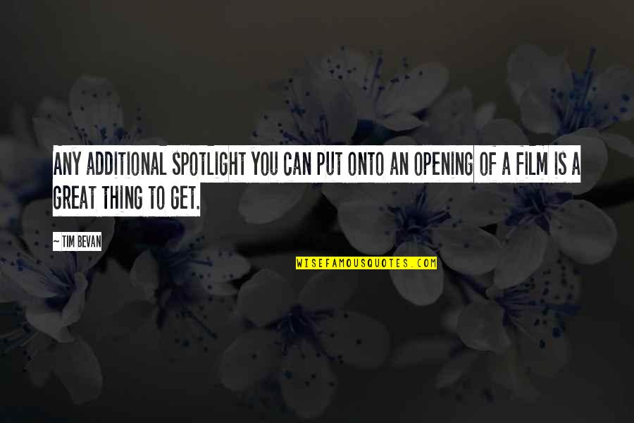 Brightest Smile Quotes By Tim Bevan: Any additional spotlight you can put onto an